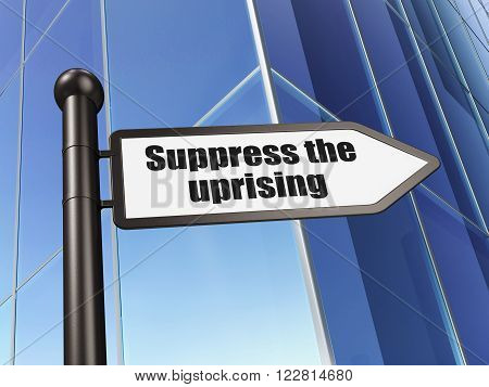 Politics concept: sign Suppress The Uprising on Building background