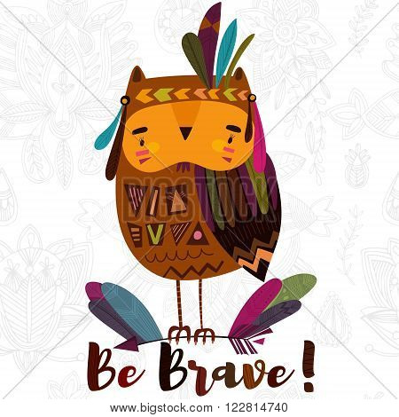 Be Brave- poster for children with cute indian owl in cartoon style and hand drawn lettering. - stock vector