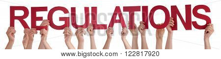 Many Caucasian People And Hands Holding Red Straight Letters Or Characters Building The Isolated English Word Regulations On White Background