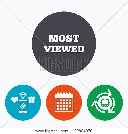 Most viewed sign icon. Most watched symbol. Mobile payments, calendar and wifi icons. Bus shuttle.