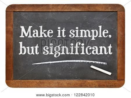 Make it simple, but significant - white chalk text on a vintage slate blackboard