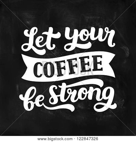 Vector coffee board with inspirational quote, Let your coffee be strong. Coffee lettering, Typography poster
