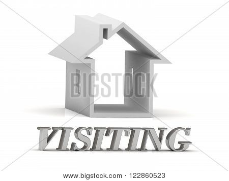 VISITING- inscription of silver letters and white house on white background