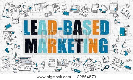 Lead-Based Marketing. Multicolor Inscription on White Brick Wall with Doodle Icons Around. Modern Style Illustration with Doodle Design Icons. Lead-Based Marketing on White Brickwall Background.