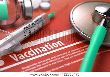 Vaccination - Printed Diagnosis with Blurred Text on Orange Background and Medical Composition - Stethoscope, Pills and Syringe. Medical Concept. 3D Render.
