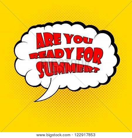 Pop art speech bubble. Template for summer sales in retro style. Speech bubble for summer sales in pop art style. Are you ready for summer in pop art style. Vector retro poster.