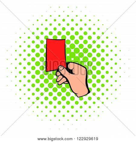Raised red card icon in comics style isolated on white background. Soccer referee giving red card. Football judge hand with red card