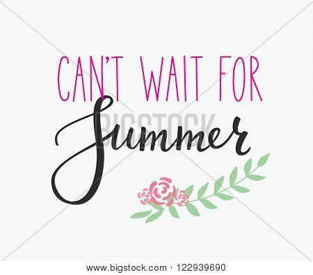Cant wait for Summer lettering. Calligraphy summer postcard or poster graphic design typography element. Hand written calligraphy style summer postcard. Hello Summer. Cute simple vector calligraphy.