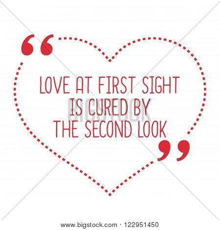 Funny Love Quote. Love At First Sight Is Cured By The Second Look.