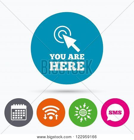 Wifi, Sms and calendar icons. You are here sign icon. Info cursor symbol. Map pointer with your location. Go to web globe.