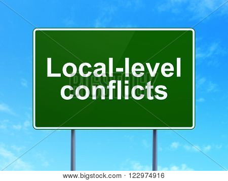Politics concept: Local-level Conflicts on road sign background
