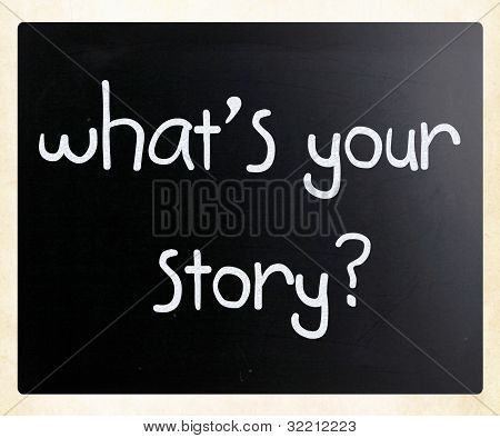 """what Is Your Story"" Handwritten With White Chalk On A Blackboard"
