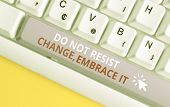 Writing Note Showing Do Not Resist Change Embrace It. Business Photo Showcasing Be Open To Changes T poster