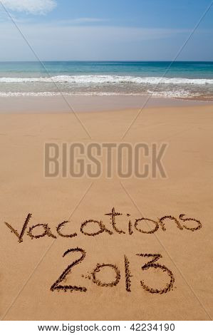 Vacations 2013 Written In Sand On Tropical Beach