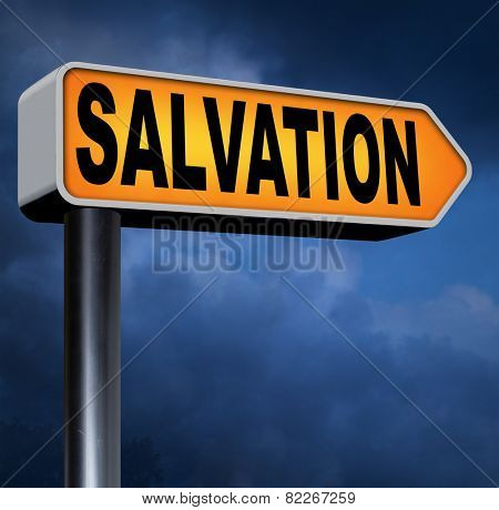 salvation trust in jesus and pray to god save your soul and belief in holy bible road sign with text and word