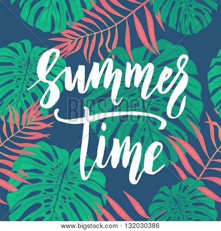 Summer Time palm and monstera leaves pattern card. Hand drawn lettering. Summer background wallpaper with calligraphic.