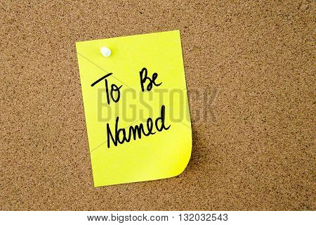 To Be Named Written On Yellow Paper Note