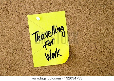 Travelling For Work Written On Yellow Paper Note