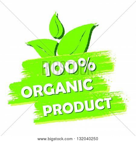 100 percent organic product with leaf sign banner, green drawn label with text and symbol, business eco bio concept, vector