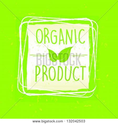 organic product with leaf sign in frame over green old paper background, vector