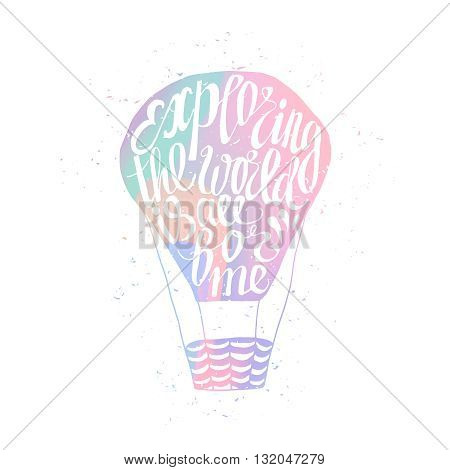 Motivational travel holographic trendy 80s retro poster with air balloon. Holographic travel label with grunge texture. Hologram effect. Exploring the world is all for me
