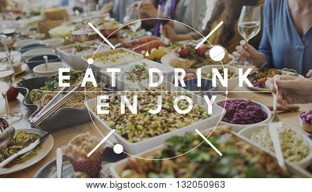 Eat Drink Enjoy Food Cuisine Gourmet Delicious Tasty Concept