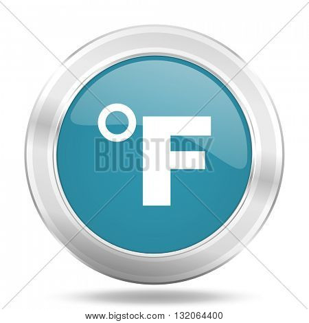 fahrenheit icon, blue round metallic glossy button, web and mobile app design illustration