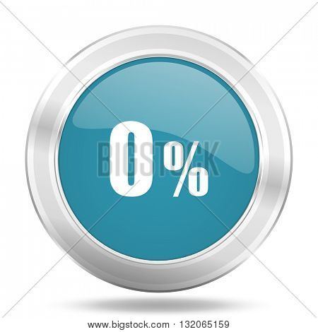 0 percent icon, blue round metallic glossy button, web and mobile app design illustration
