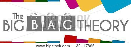 The big bag theory text written over white colorful background.