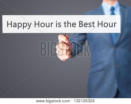 Happy Hour Is The Best Hour - Businessman Hand Holding Sign