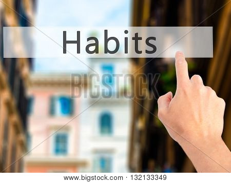 Habits - Hand Pressing A Button On Blurred Background Concept On Visual Screen.