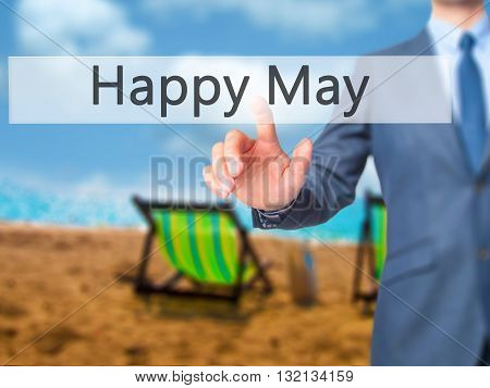 Happy May - Businessman Hand Pressing Button On Touch Screen Interface.