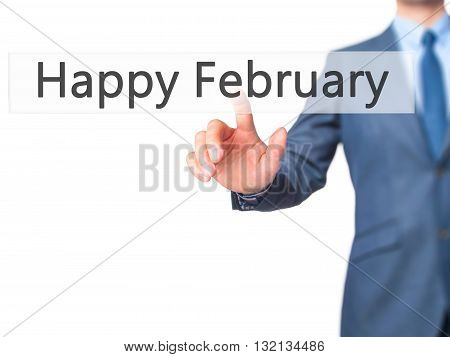 Happy February - Businessman Hand Pressing Button On Touch Screen Interface.