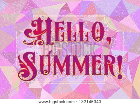 Welcoming card with lettering Hello Summer in harlequin style on pink polygonal background. Vector illustration
