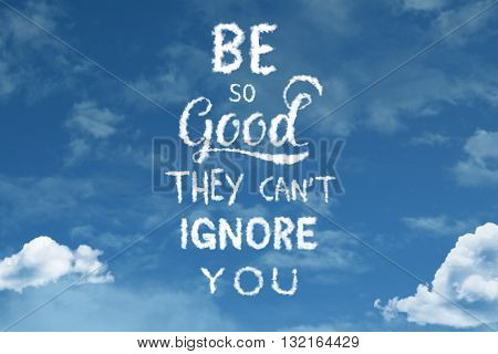 Be So Good They Cant Ignore You cloud word with a blue sky