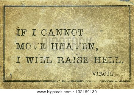 If I cannot move heaven I will raise hell - ancient Roman poet Virgil quote printed on grunge vintage cardboard