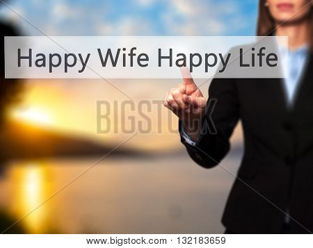 Happy Wife Happy Life - Businesswoman Hand Pressing Button On Touch Screen Interface.
