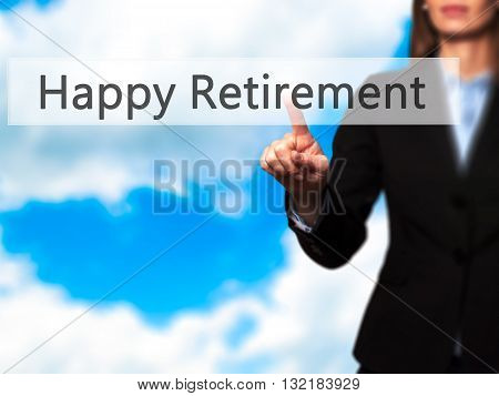 Happy Retirement - Businesswoman Hand Pressing Button On Touch Screen Interface.