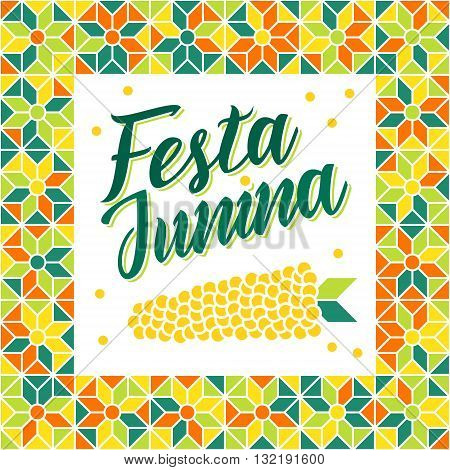 Festa Junina illustration - traditional Brazil june festival party - Midsummer holiday. Carnival background - lettering Festa Junina abstract festive pattern and corn. Seamless geometric pattern.