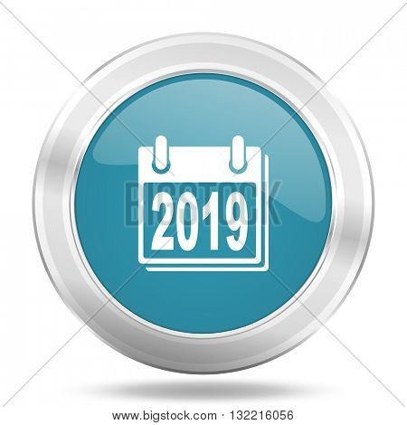 new year 2019 icon, blue round metallic glossy button, web and mobile app design illustration
