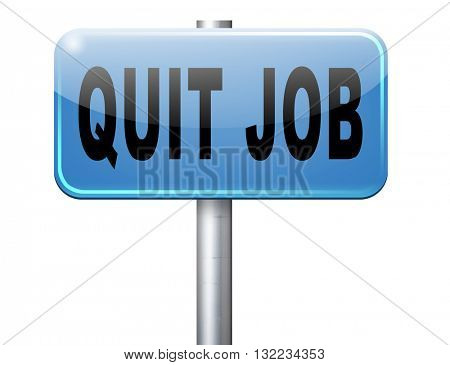 Quit job resigning from work and getting unemployed, road sign billboard.