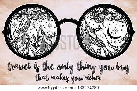 Vector round glasses with mountains in the reflection with inspirational saying. Quote typographical poster template. Summer and travel, bohemian or hippie motifs. Isolated Vector illustration.