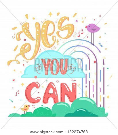 Inspirational quotes Yes you can. Bright cheerful poster. Lettering motivation text.