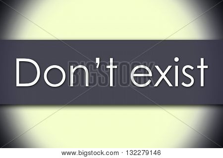 Don't Exist - Business Concept With Text