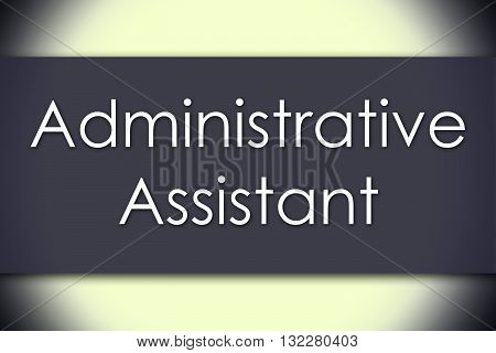 Administrative Assistant - Business Concept With Text