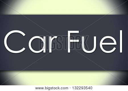 Car Fuel - Business Concept With Text