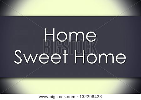 Home Sweet Home - Business Concept With Text