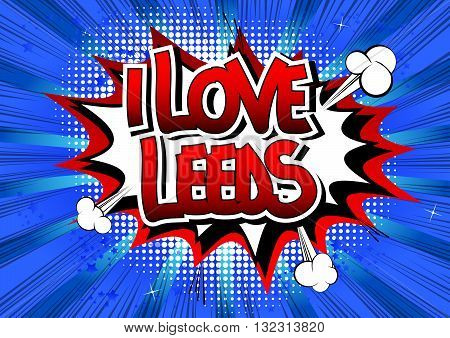 I Love Leeds - Comic book style word on comic book abstract background.