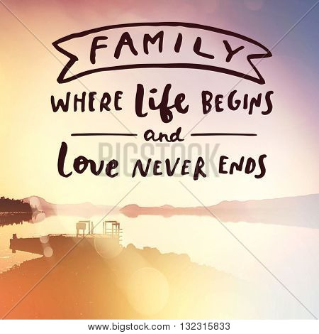 Inspirational Typographic Quote - Family where life begins and love never ends