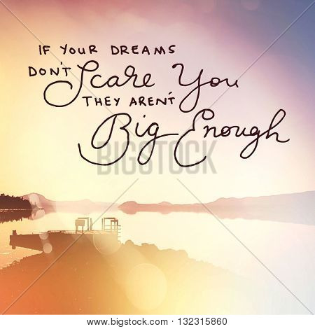 Inspirational Typographic Quote - If your dreams don't scare you they aren't big enough